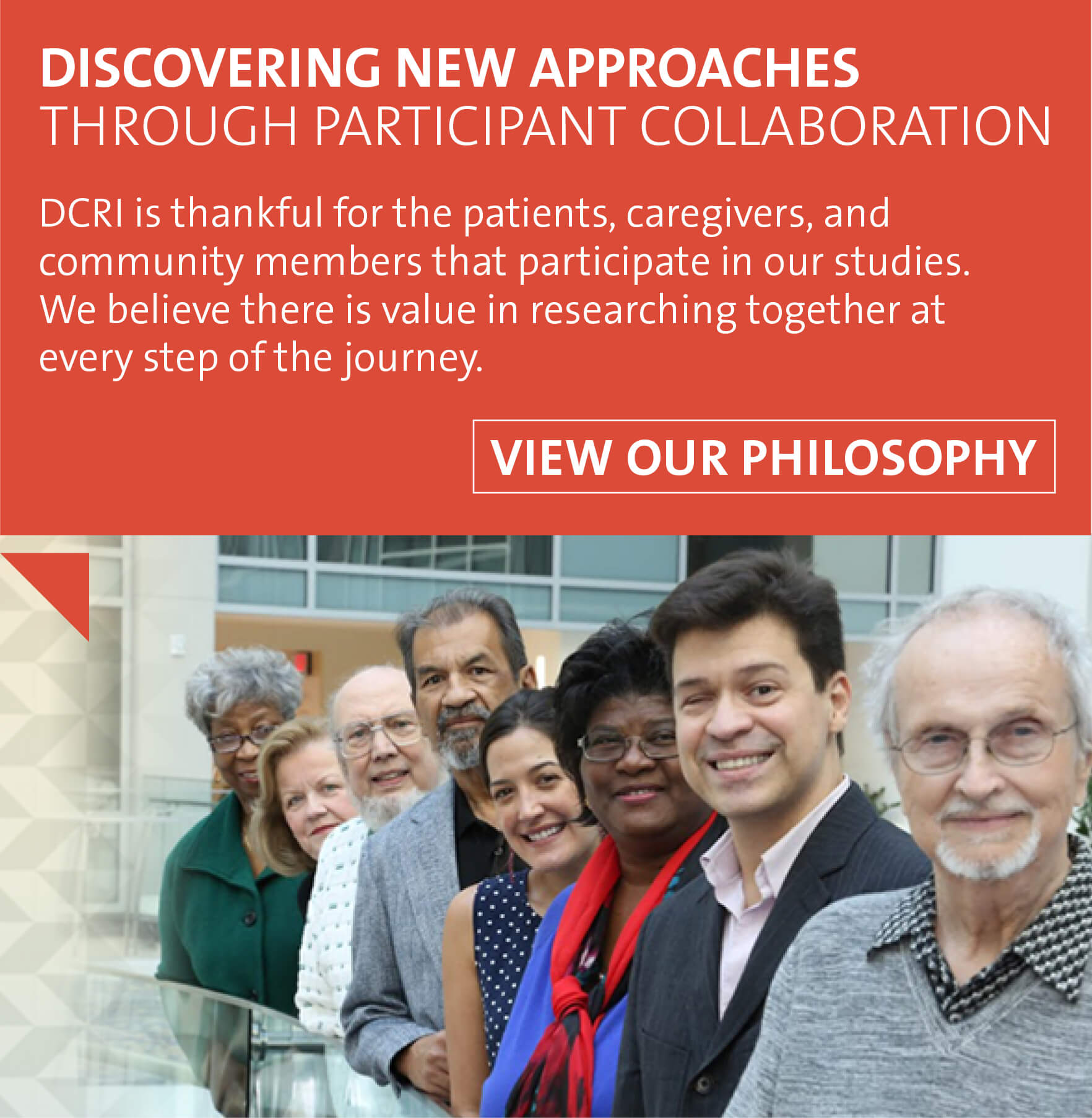 Discovering new approaches through participant collaboration is part of what makes DCRI unique. We are thankful for the patients, caregivers, and community members that participate in our studies. We believe there is value in researching together at every step of the journey.