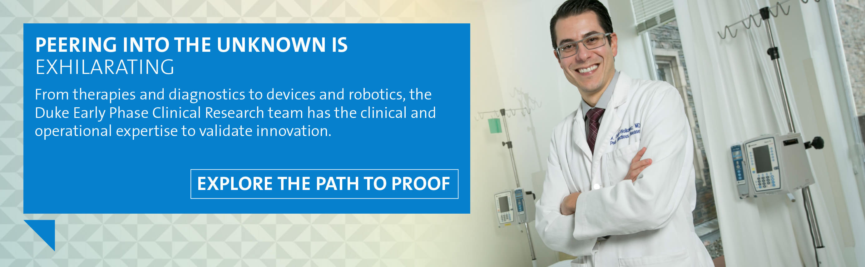 Peering in the unknown is exhilarating. From therapies and diagnostics to devices and robotics, the Duke Early Phase Clinical Research team has the clinical and operational expertise to validate innovation. Click here to explore the path to proof.