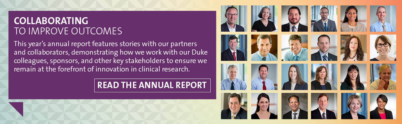 The DCRI is collaborating to improve outcomes. This year's annual report features stories with our collaborators and partners, demonstrating how we work with our Duke colleagues, sponsors, and other key stakeholders to ensure we remain at the forefront of innovation in clinical research. Read the 2018-2019 Annual Report.