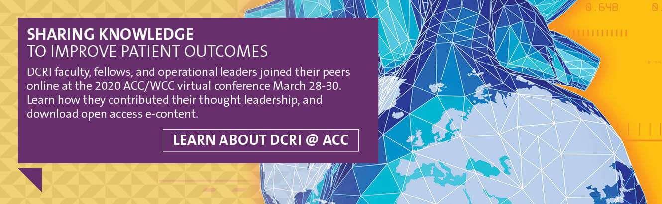 DCRI faculty, fellows, and operational leaders joined their peers online at the 2020 ACC/WCC virtual conference March 28-30. Learn how they contributed their thought leadership, and  download open access e-content.