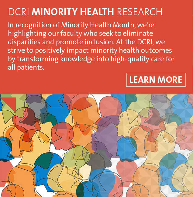 In recognition of Minority Health Month, we're highlighting our faculty who seek to eliminate disparities and promote inclusion. At the DCRI, we strive to positively impact minority health outcomes by transforming knowledge into high-quality care for all patients. Learn more about Minority Health Research at the DCRI.